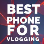 Best phone for youtube vlogging
