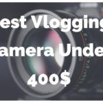 Best vlogging camera under 400$ thumbnail by vlogears.com