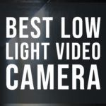 best low light video camera by vlogears.com