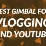 best gimbal for vlogging by vlogears.com