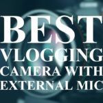 best vlogging camera with external mic by vlogears.com