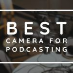 best camera for podcasting by vlogears.com